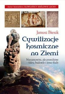 Cywilizacje kosmiczne na Ziemi - Janusz Bieszk