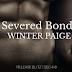 Release Blitz - Severed Bonds  Author: Winter Paige   @agarcia6510