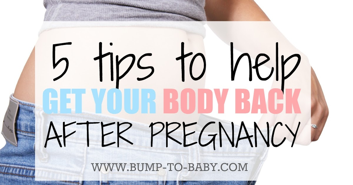 5 Tips To Help Get Your Body Back After Pregnancy - Bump ...
