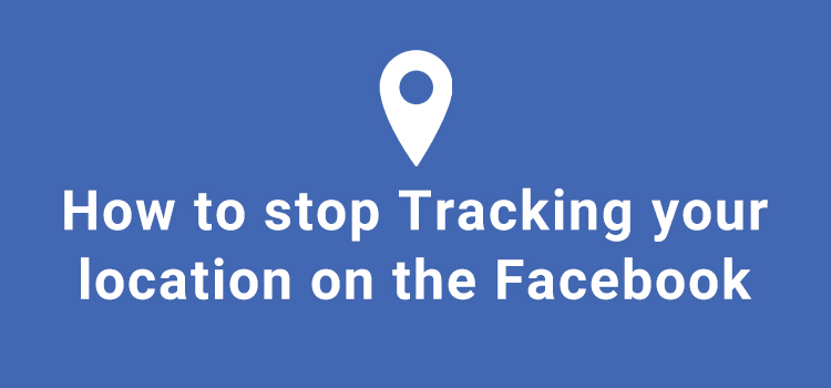 How to stop tracking your location on the Facebook app