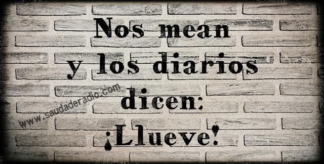 """""""Nos mean y los diarios dicen: ¡Llueve!"""" Eduardo Galeano"""