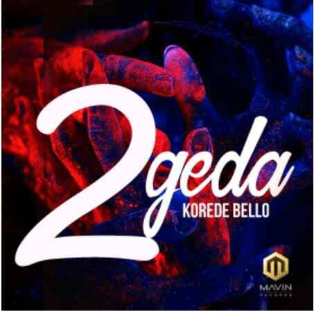 DOWNLOAD MUSIC: Korede Bello – 2geda (Prod. Altims)