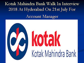 Kotak Mahindra Bank Walk In Interview 2018 At Hyderabad On 21st July For Account Manager