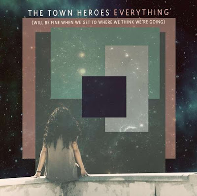 The Town Heroes - Everything (will be fine if we get to where we think we're going)