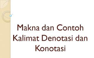 Makna dan Contoh Kalimat Denotasi dan Konotasi