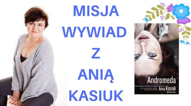 Misja Wywiad z Anną Kasiuk