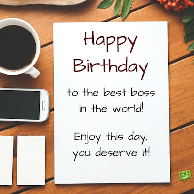 Happy Birthday wishes For Boss: to the best boss in the world! enjoy this day,