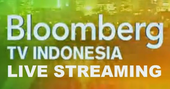 Bloomberg Tv Indonesia Live Streaming • Live Streaming Tv