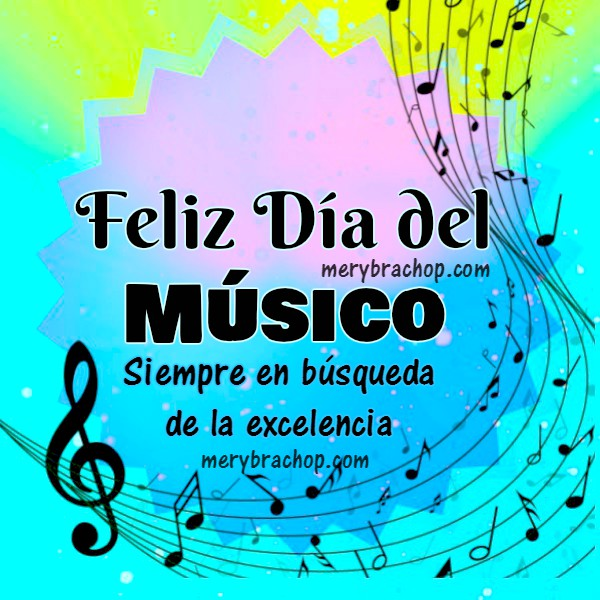 Bonitas Frases de Aliento para un músico, feliz día del músico, dedicatoria, mensaje cristiano con imágenes para un músico en su día especial por Mery Bracho.
