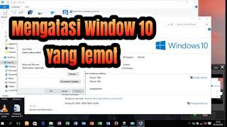 Bekerja dengan menggunakan laptop atau komputer sudah sangat lazim dilakukan oleh masyara Cara Mengatasi Windows 10 Lemot Yang Mudah Dilakukan
