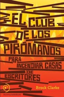 El Club de los Pirómanos para Incendiar Casas de Escritores, de Brock Clarke