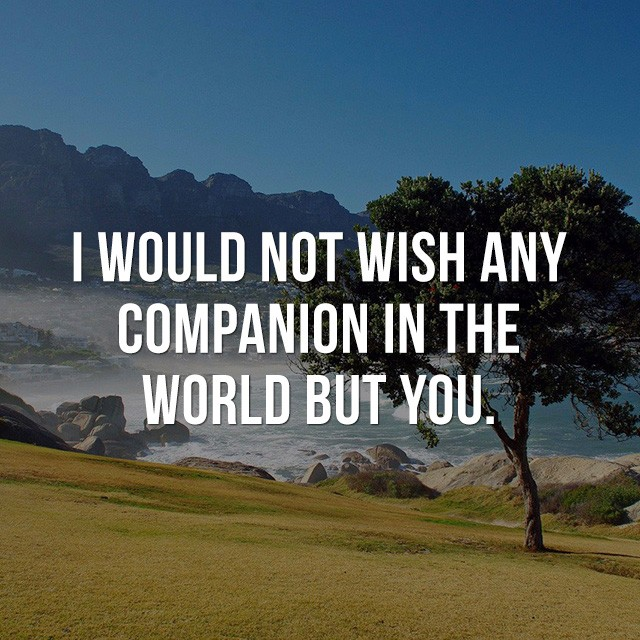 I would not wish any companion in the world but you. - Beautiful Inspirational Quotes