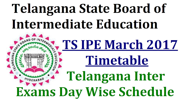Telangana IPE Inter Public Exams March 2017 Time Table/Schedule TS Inter Examinations March 2017 Time Table Telangana State Board of Intermediate Education has released day wise Schedule for IPE March 2017 Examinations Inter Public Examinations Time Table anounced in Telangana State/2016/11/telangana-ipe-inter-public-exams-march-2017-time-table-schedule.html