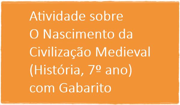 atividade-sobre-o-nascimento-da-civilizacao-medieval-historia-7-ano-com-gabarito