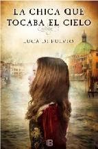 http://lecturasmaite.blogspot.com.es/2013/05/la-chica-que-tocaba-el-cielo-de-luca-di.html