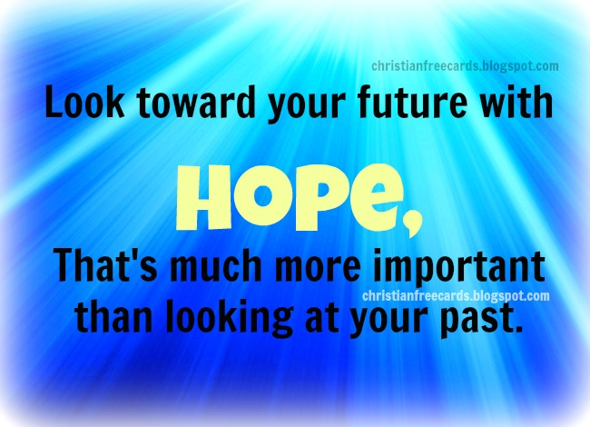 There is hope in your future. Free christian images with christian quotes for friends, free quotes, messages, words, sms for friends, free cards for facebook, twitter.