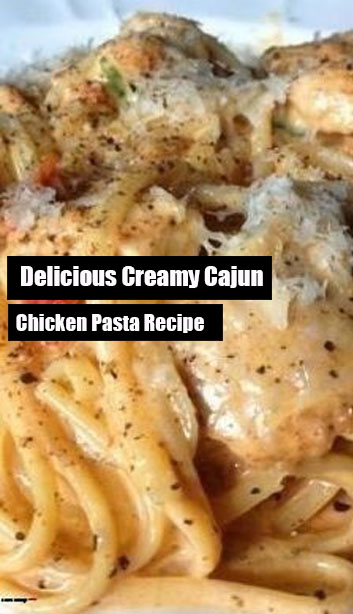 Delicious Creamy Cajun Chicken Pasta Recipe