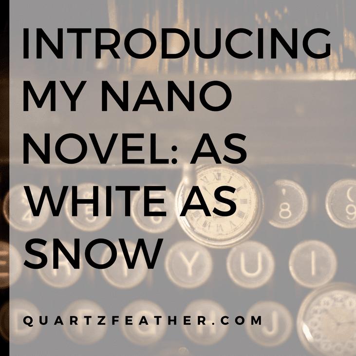 Introducing My NaNo Novel As White As Snow