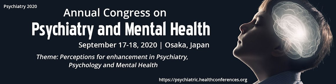 Annual Congress on  Psychiatry and Mental Health September 17-18, 2020 Osaka,Japan