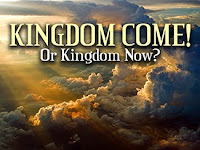 Kingdom come or Kingdom now