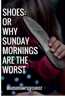 Shoes: Or Why Sunday Mornings are the Worst!  Are Sunday mornings hard at your house?  Need something sweet and centering to start your day, get you mind ready for worship?  I have just the thing!