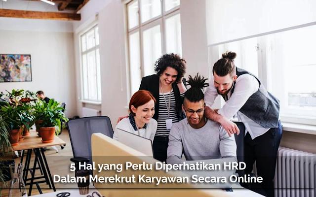 5 Hal yang Perlu Diperhatikan HRD Dalam Merekrut Karyawan Secara Online