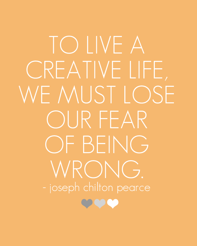 Quote of the Day :: To live a creative life, we must lose our fear of being wrong