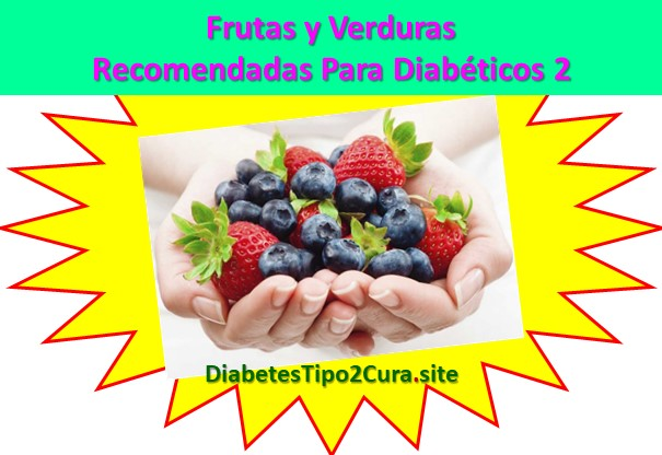 Frutas y Verduras Recomendadas para Diabéticos 2: Que