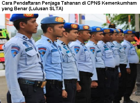 Cara Pendaftaran CPNS Penjaga Tahanan Kemenkumham yang Benar (Lulusan SLTA)