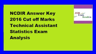 NCDIR Answer Key 2016 Cut off Marks Technical Assistant Statistics Exam Analysis