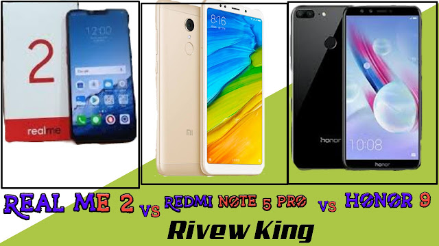 Real me 2 Vs Redmi note 5 pro vs honor 9 which is best