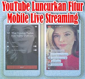 Makin Mudah Siarkan Videomu Secara Langsung Dari Ponsel, YouTube Luncurkan Fitur Mobile Live Streaming