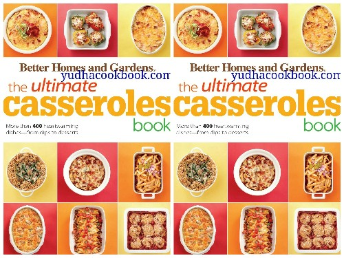 Download ebook The Ultimate Casseroles Book : More than 400 Heartwarming Dishes from Dips to Desserts (Better Homes and Gardens Ultimate)