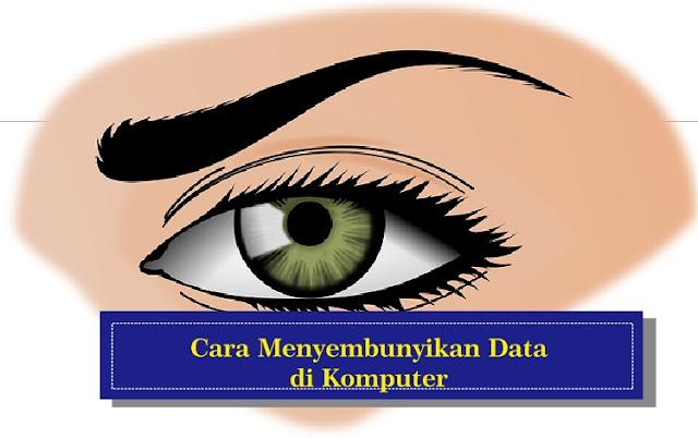 Cara Mudah Menyembunyikan Data Di Komputer
