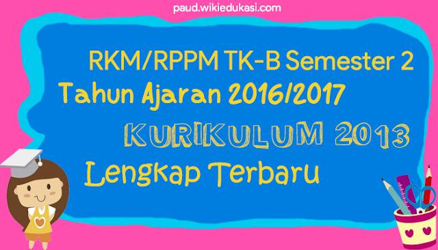 Download Berkas Format RKM / RPPM TK-B Kurikulum 2013 Semester 2 Tahun Ajaran 2016/2017