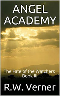 Angel Academy: The Fate of the Watchers Book III by R.W. Verner