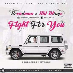 DREADMAN FT. MD BLINGX – FIGHT FOR YOU (PROD. BY FIVEOOH) [NEW SONG] - www.mp3made.com.ng