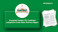 Arunachal Pradesh PSC Combined Competitive Exam Mains Previous Papers