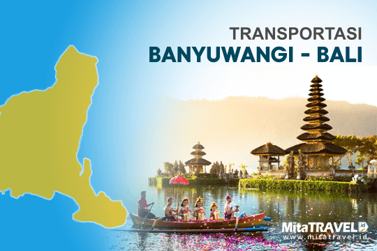 Informasi Transportasi Dari Banyuwangi ke Bali di MitaTRAVEL