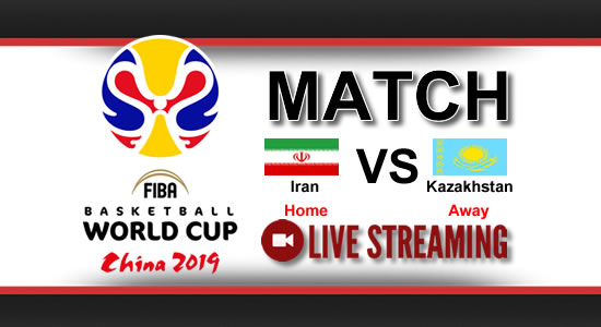 Livestream List: Iran vs Kazakhstan July 2, 2018 Asian Qualifiers FIBA World Cup China 2019
