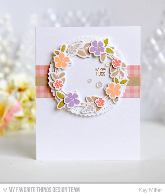 Happy Hugs Wreath Card by Kay Miller featuring the Lisa Johnson Designs Spring Wreath stamp set and Die-namics, the Warm & Fuzzy Friends Card Kit, and the Stitched Mini Scallop Circle STAX Die-namics #mftstamps