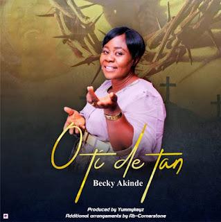 Becky Akinde – O Ti De Tan