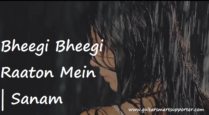 Bheegi Bheegi Raaton Mein Guitar Chords With Lyrics | Sanam Puri |