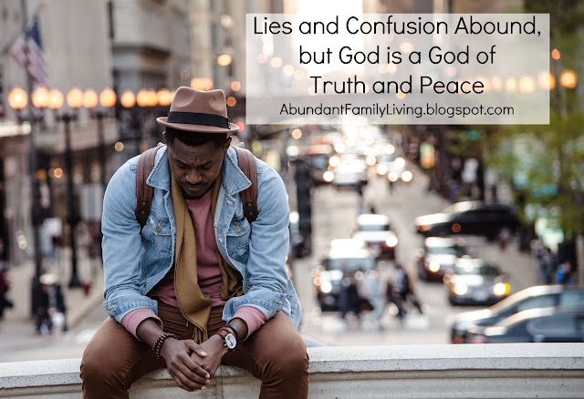 Lies and Confusion Abound, but God is a God of Truth and Peace