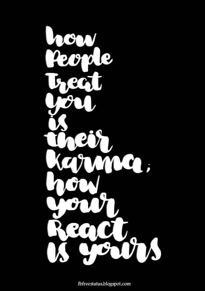 How people treat you is their karma; how you react is yours. - Wayne Dyer Quote