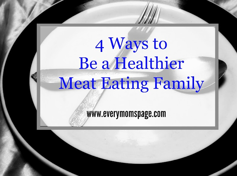 4 Ways to Be a Healthier Meat Eating Family