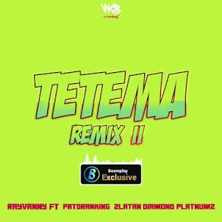 Tetema (Remix 2) Mp3 - Rayvanny ft Patoranking x Zlatan x Diamond Platnumz Audio Download