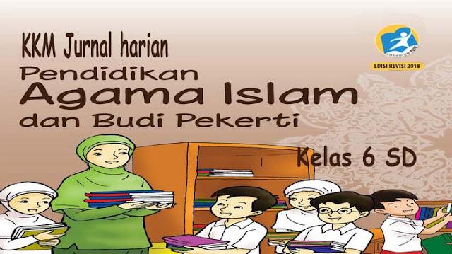 KKM dan Jurnal Harian PAI BP Kelas 6 SD Kurikulum 2013 Revisi 2018
