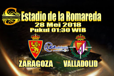 JUDI BOLA DAN CASINO ONLINE - PREDIKSI PERTANDINGAN LIGA SEGUNDA SPANYOL ZARAGOZA VS VALLADOLID 28 MEI 2018