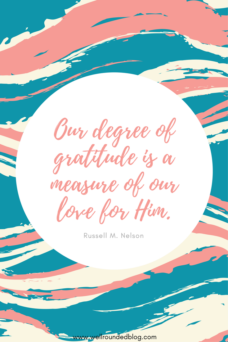 Our degree of gratitude is a measure of our love for Him. - Russell M. Nelson